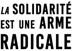 La solidarité est une arme radicale