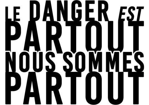 Le danger est partout Nous sommes partout