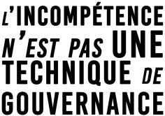 L'incompétence n'est pas une technique de gouvernance