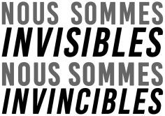 Nous sommes invisibles Nous sommes invincibles
