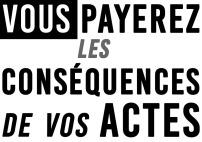 Vous payerez les conséquences de vos actes