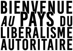 Bienvenue au pays du libéralisme autoritaire