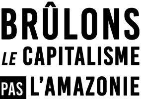Brûlons le capitalisme Pas l'Amazonie