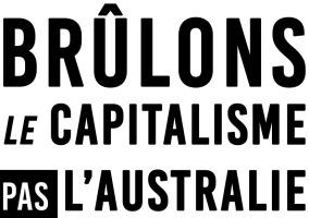 Brûlons le capitalisme Pas l'Australie