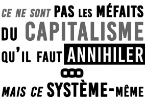 Ce ne sont pas les méfaits du capitalisme qu'il faut annihiler...