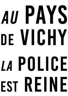 Au pays de Vichy La police est reine