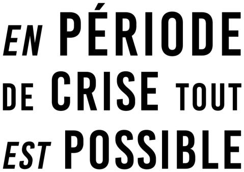 En période de crise Tout est possible