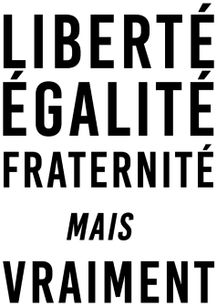 Liberté égalité fraternité Mais vraiment