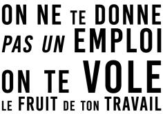 On ne te donne pas un emploi On te vole le fruit de ton travail