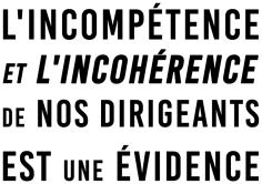 L'incompétence et l'inconhérence de nos dirigeants est une évidence