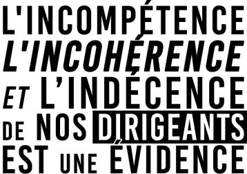 L'incompétence L'inconhérence et l'indécence de nos dirigeants est une évidence