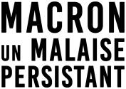 Macron Un malaise persistant