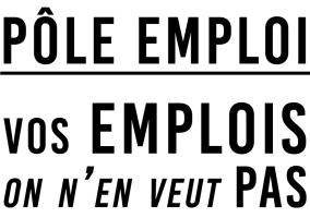 Pôle Emploi Vos emplois on n'en veut pas