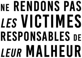 Ne rendons pas les victimes responsables de leur malheur