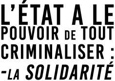 L'État a le pouvoir de tout criminaliser La solidarité