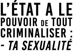 L'État a le pouvoir de tout criminaliser Ta sexualité