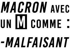 Macron Avec un M comme Malfaisanr
