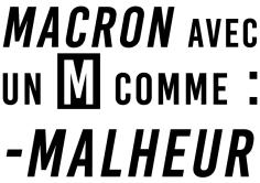 Macron Avec un M comme Malheur