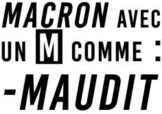Macron Avec un M comme Maudit