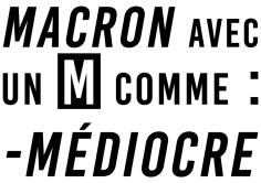 Macron Avec un M comme Médiocre