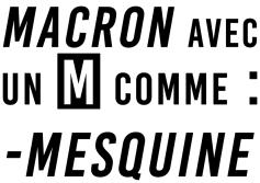 Macron Avec un M comme Mesquine