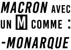 Macron Avec un M comme Monarque