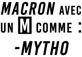 Macron Avec un M comme Mytho