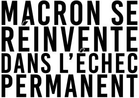 Macron se réinvente dans l'échec permanent