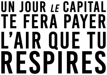 Un jour le capital te fera payer l'air que tu respires