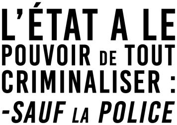 L'État a le pouvoir de tout criminaliser Sauf la police