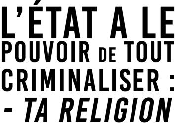 L'État a le pouvoir de tout criminaliser Ta religion