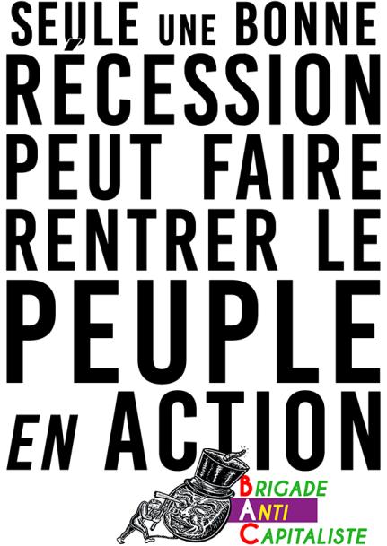 Seule une bonne récession Peut faire rentrer le peuple en action BAC RVB