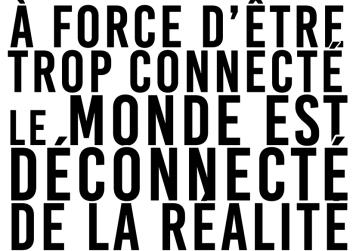 À force d'être trop connecté le monde est déconnecté de la réalité