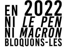 En 2022 Ni Le Pen Ni Macron Bloquons-les