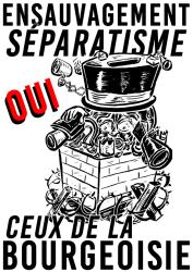 Ensauvagement, séparatisme Oui Celui de la bourgeoisie