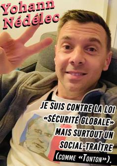 Yohann Nédélec Je suis contre la loi sécurité globale mais surtout un social-traître (comme Tonton)