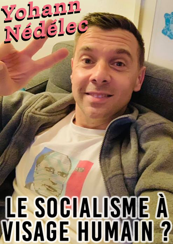 Yohann Nédélec Le socialisme à visage humain