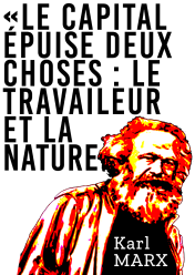 Le capital épuise deux choses Le travailleur et la nature
